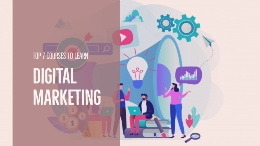 Top 7 Courses To Learn Digital Marketing